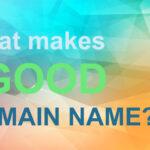 What makes a Good Domain Name?
